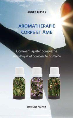 Huiles essentielles: Aromathérapie corps et âme, A. Bitsas