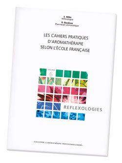 Huiles essentielles: Les Cahiers pratiques d\'aromathérapie : Réflexologie, D. Baudoux