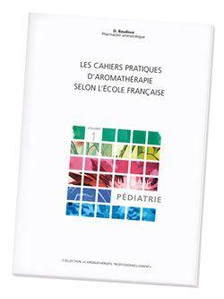 Huiles essentielles: Les Cahiers pratiques d\'aromathérapie : Pédiatrie, D. Baudoux