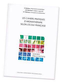 Huiles essentielles: Les Cahiers pratiques d\'aromathérapie : Soins palliatifs