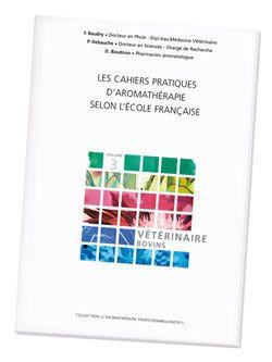 Huiles essentielles: Les Cahiers pratiques d\'aromathérapie : Vétérinaire - bovins