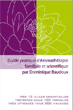 Huiles essentielles: Guide pratique d\'aromathérapie familiale et scientifique,Baudoux
