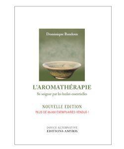 Huiles essentielles: L\'Aromathérapie, D. Baudoux