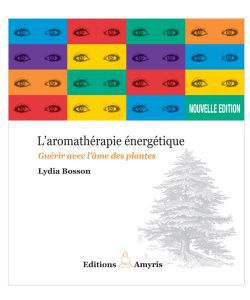 Huiles essentielles: L\'Aromathérapie énergétique, L. Bosson et G. Dietz