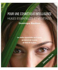 Huiles essentielles: Pour une cosmétique intelligente, D. Baudoux