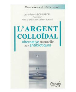 Les incontournables: L\'Argent colloïdal, alternative naturelle aux antibiotiques