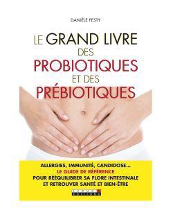 Thérapies naturelles: Le grand livre des Probiotiques et des Prébiotiques - D. Festy