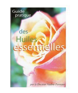 Huiles essentielles: Guide pratique des Huiles essentielles