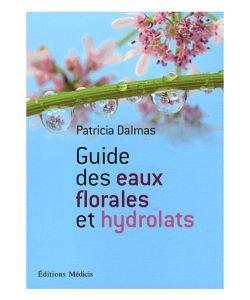 Guide des eaux florales et hydrolats