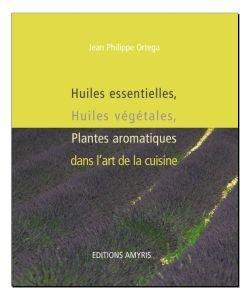 Huiles essentielles(...)dans l'art de la cuisine, J.-Ph. Ortega, pièce