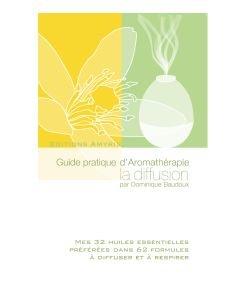 Guide pratique d'Aromathérapie: La diffusion