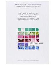 Les Cahiers pratiques d'aromathérapie : Vétérinaire - bovins